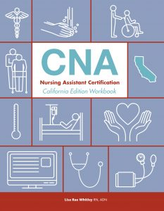 CNA Nursing Assistant Certification, California Edition Workbook